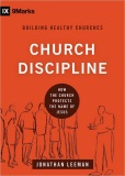 Church Discipline: How the Church Protects the Name of Jesus by Jonathan Leeman